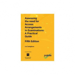 Assessing the need for Access Arrangements in Examinations: A Practical Guide Fifth Edition
