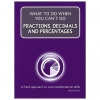 What to do when you can't do Fractions, Decimals and Percentages