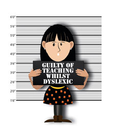 Guilty of teaching whilst dyslexic