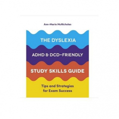 The Dyslexia ADHD & DCD-Friendly Study Skills Guide